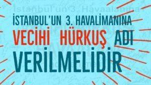 İSTANBUL'UN 3. HAVALİMANINA VECİHİ HÜRKUŞ ADI VERİLMELİDİR