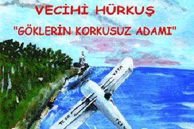 """VECİHİ HÜRKUŞ """"Göklerin Korkusuz Adamı"""""""